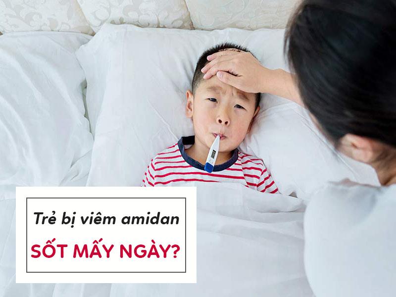 Trẻ bị viêm amidan sốt mấy ngày? Có cần đi viện không?