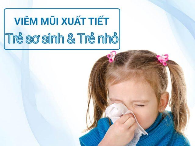 Viêm mũi xuất tiết ở trẻ em - 4 dấu hiệu nhận biết sớm và cách điều trị an toàn cho trẻ