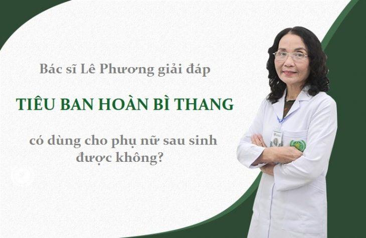 Bác sĩ Lê Phương giải đáp: Tiêu ban hoàn bì thang có dùng cho phụ nữ sau sinh được không